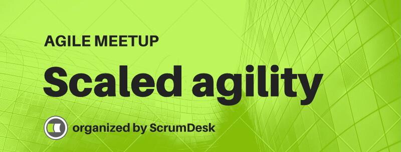 Scaled Agility Meetup Kosice by ScrumDesk